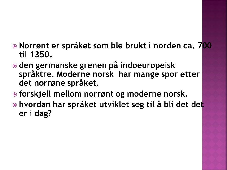 Norrønt er språket som ble brukt i norden ca. 700 til 1350.
