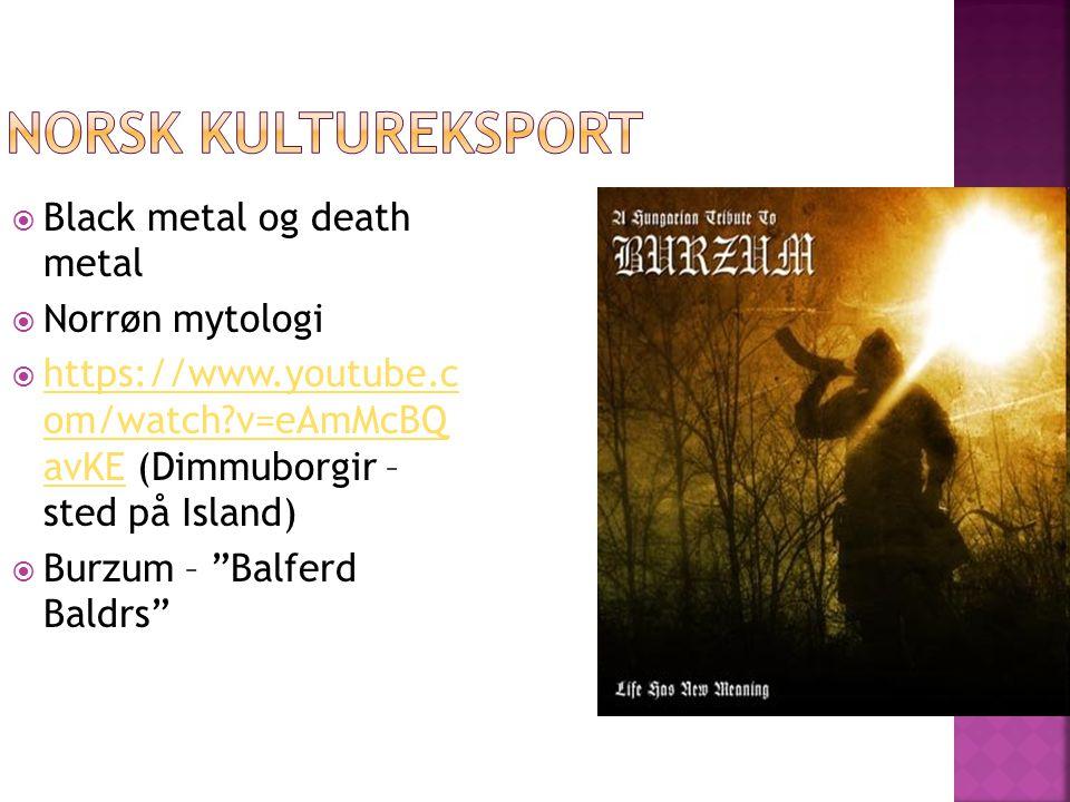 Norsk kultureksport Black metal og death metal Norrøn mytologi