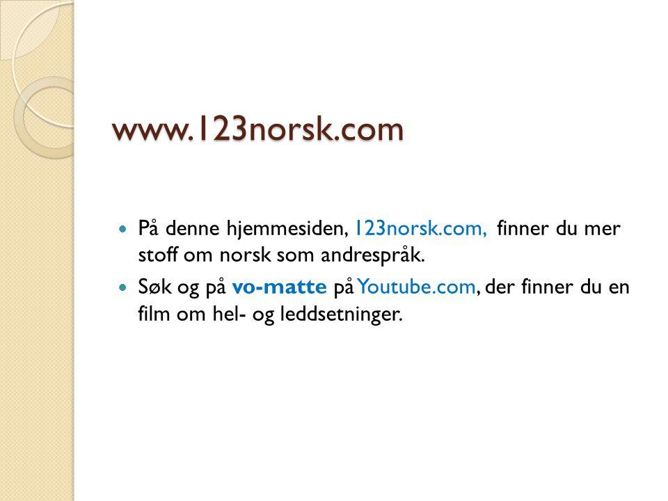 www.123norsk.com På denne hjemmesiden, 123norsk.com, finner du mer stoff om norsk som andrespråk.