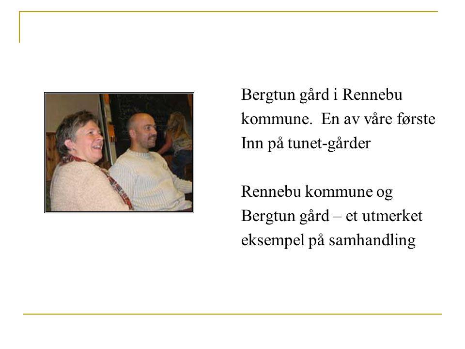 Bergtun gård i Rennebu kommune. En av våre første. Inn på tunet-gårder. Rennebu kommune og. Bergtun gård – et utmerket.