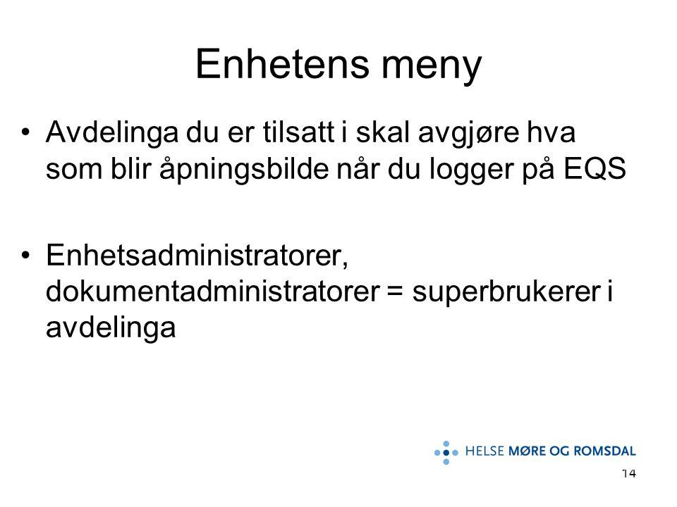 Enhetens meny Avdelinga du er tilsatt i skal avgjøre hva som blir åpningsbilde når du logger på EQS.
