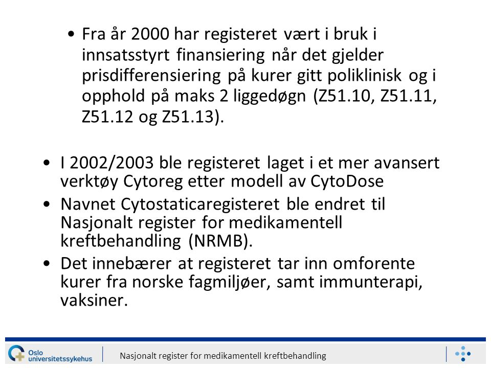 Fra år 2000 har registeret vært i bruk i innsatsstyrt finansiering når det gjelder prisdifferensiering på kurer gitt poliklinisk og i opphold på maks 2 liggedøgn (Z51.10, Z51.11, Z51.12 og Z51.13).