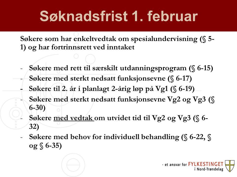 Søknadsfrist 1. februar Søkere som har enkeltvedtak om spesialundervisning (§ 5-1) og har fortrinnsrett ved inntaket.