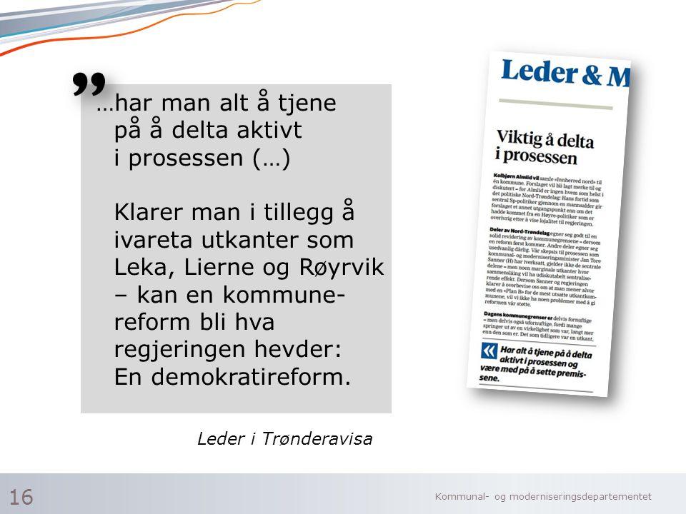…har man alt å tjene på å delta aktivt i prosessen (…) Klarer man i tillegg å ivareta utkanter som Leka, Lierne og Røyrvik – kan en kommune-reform bli hva regjeringen hevder: En demokratireform.