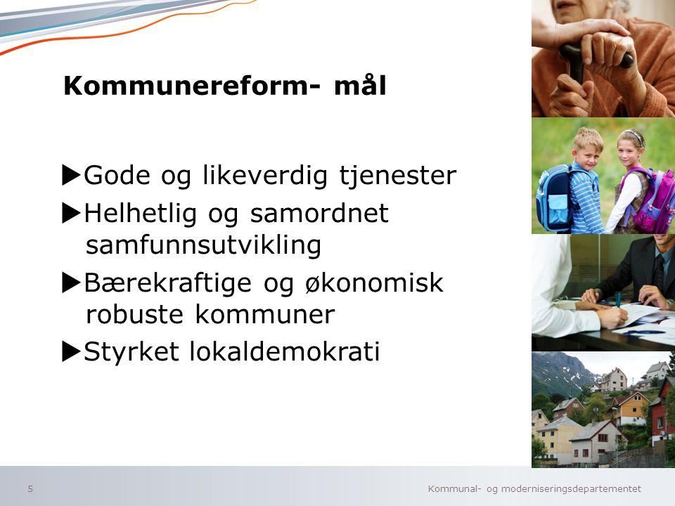 Kommunereform- mål uGode og likeverdig tjenester. uHelhetlig og samordnet samfunnsutvikling. uBærekraftige og økonomisk robuste kommuner.