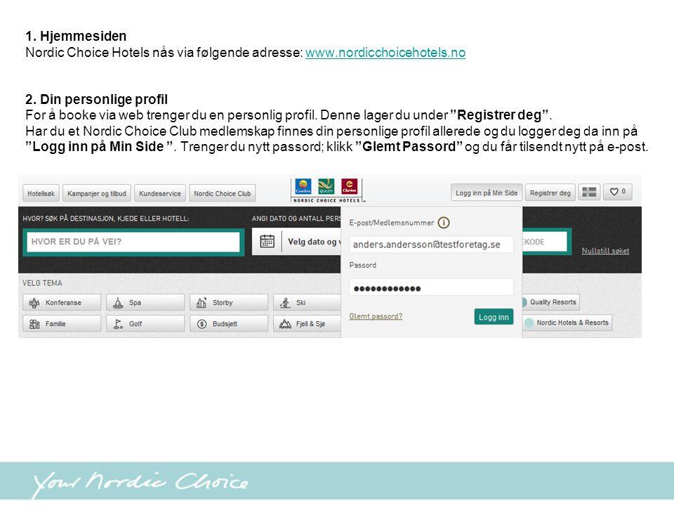 1. Hjemmesiden Nordic Choice Hotels nås via følgende adresse: www.nordicchoicehotels.no. 2. Din personlige profil.
