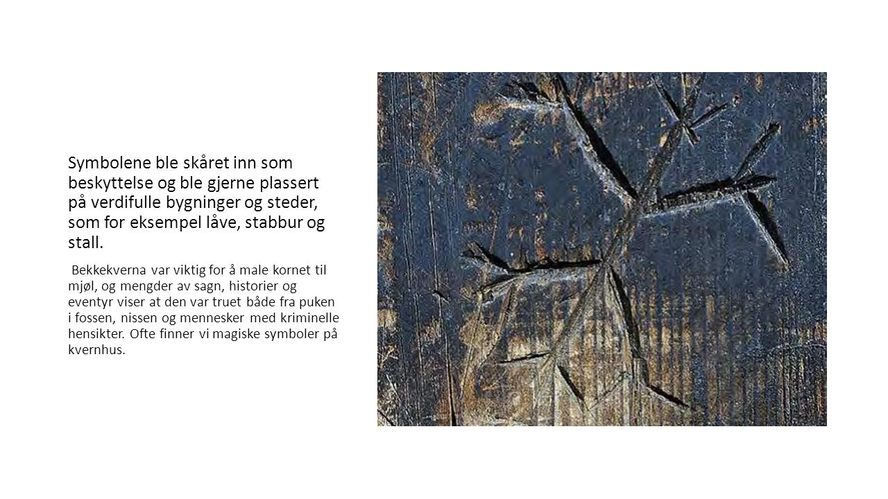 Symbolene ble skåret inn som beskyttelse og ble gjerne plassert på verdifulle bygninger og steder, som for eksempel låve, stabbur og stall.