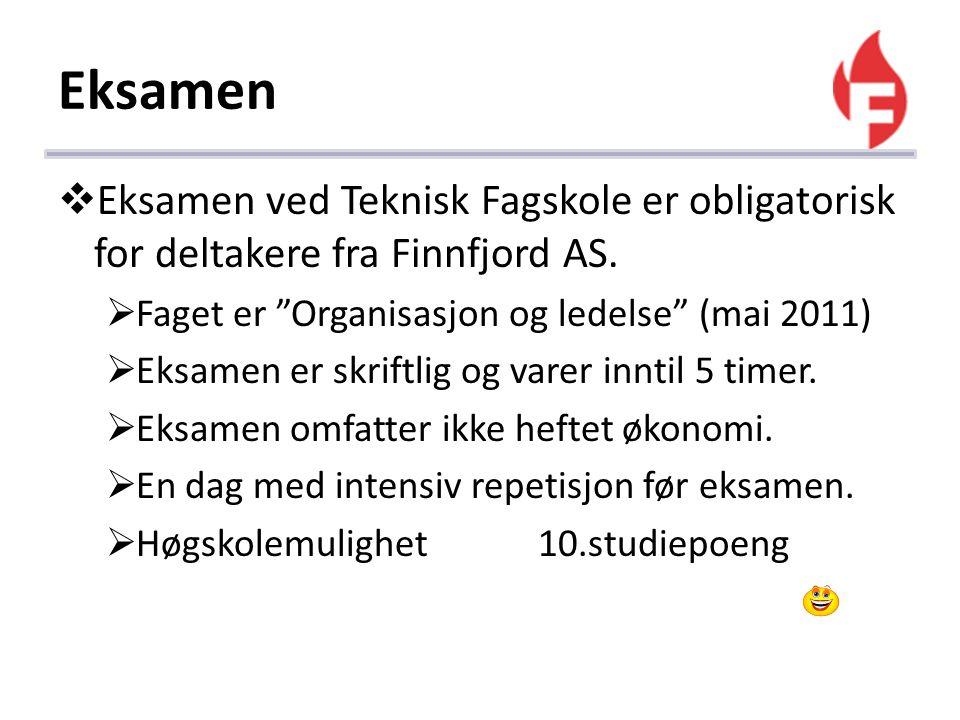 Eksamen Eksamen ved Teknisk Fagskole er obligatorisk for deltakere fra Finnfjord AS. Faget er Organisasjon og ledelse (mai 2011)