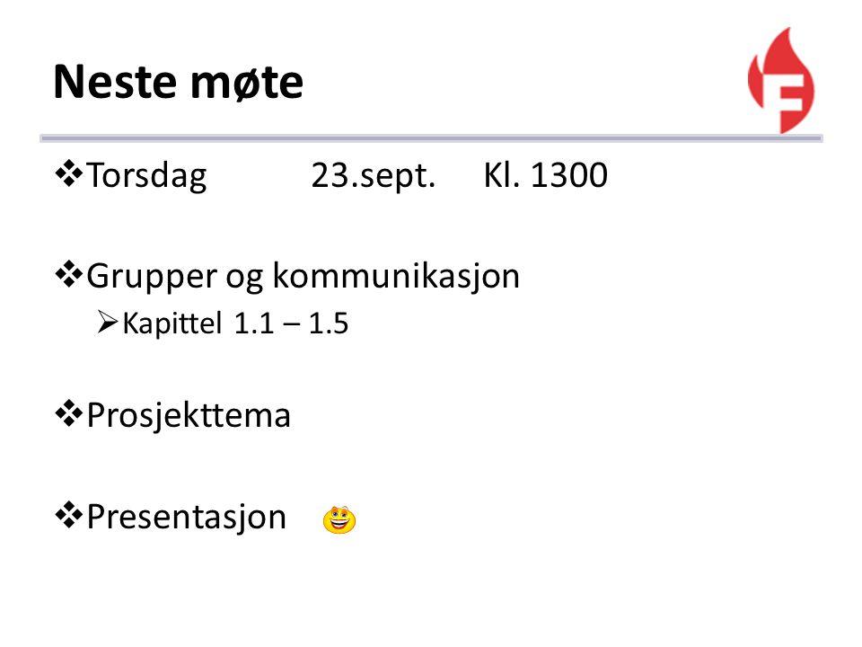 Neste møte Torsdag 23.sept. Kl. 1300 Grupper og kommunikasjon