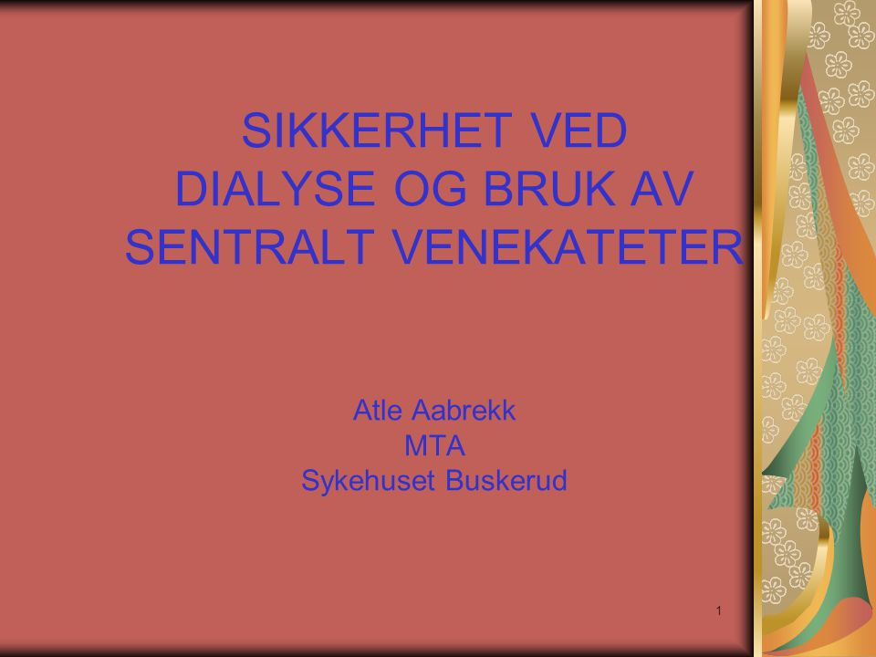 SIKKERHET VED DIALYSE OG BRUK AV SENTRALT VENEKATETER Atle Aabrekk MTA Sykehuset Buskerud