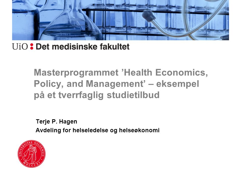 Terje P. Hagen Avdeling for helseledelse og helseøkonomi
