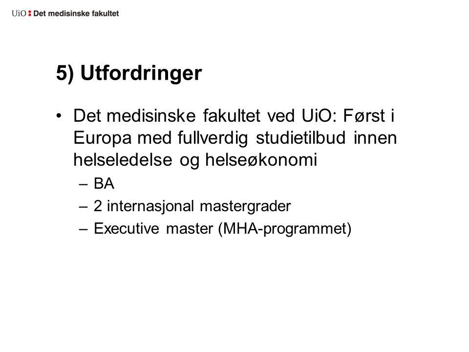 5) Utfordringer Det medisinske fakultet ved UiO: Først i Europa med fullverdig studietilbud innen helseledelse og helseøkonomi.