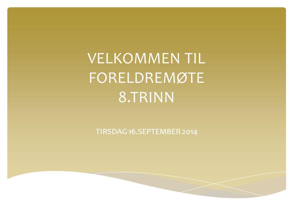 VELKOMMEN TIL FORELDREMØTE 8.TRINN