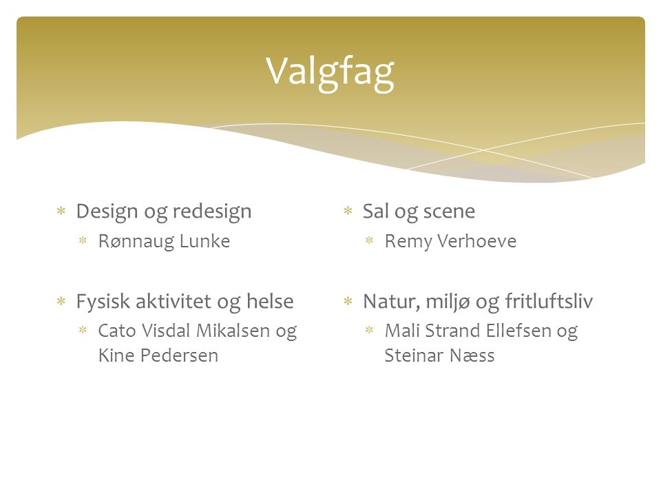 Valgfag Design og redesign Fysisk aktivitet og helse Sal og scene