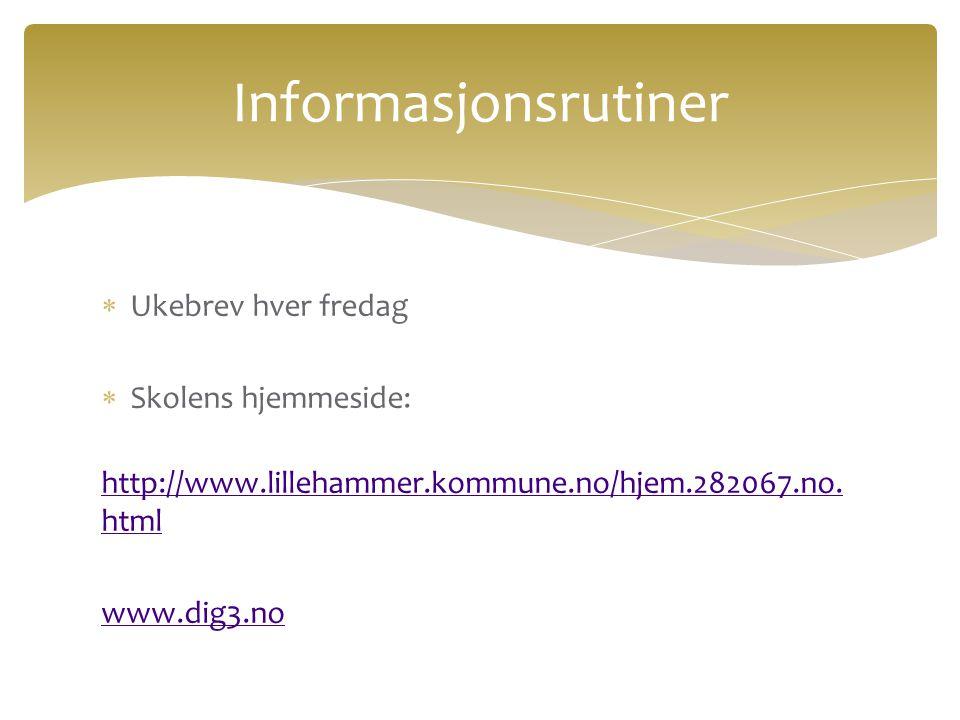 Informasjonsrutiner Ukebrev hver fredag Skolens hjemmeside: