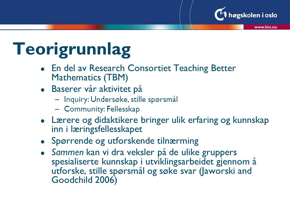Teorigrunnlag En del av Research Consortiet Teaching Better Mathematics (TBM) Baserer vår aktivitet på.