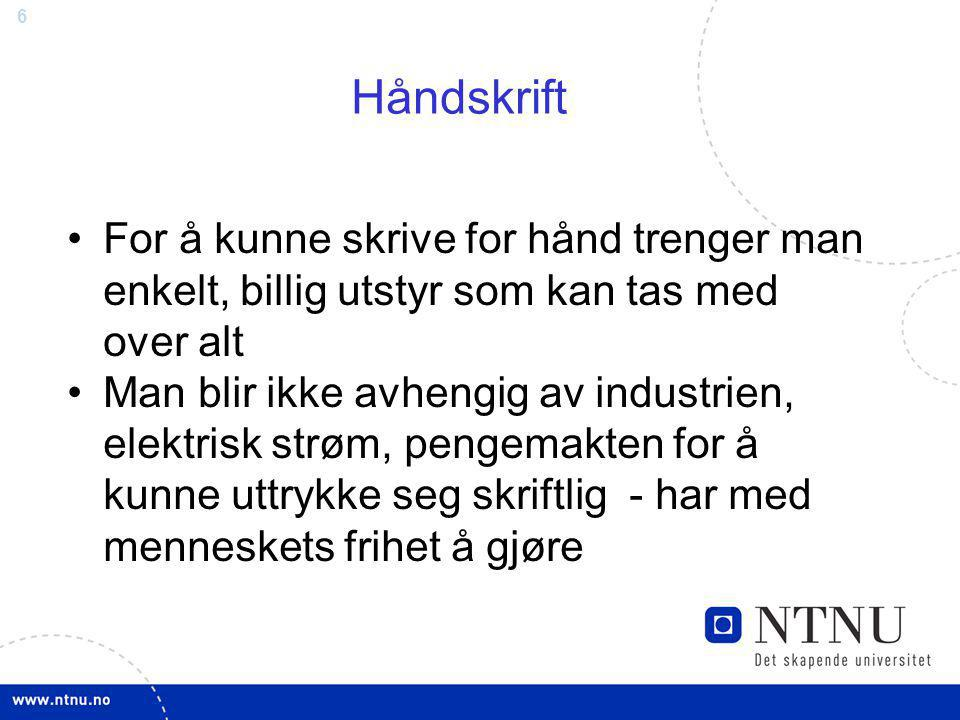 Håndskrift For å kunne skrive for hånd trenger man enkelt, billig utstyr som kan tas med over alt.
