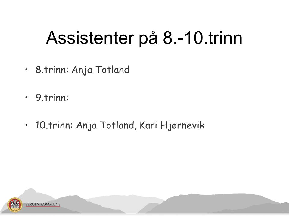 Assistenter på 8.-10.trinn 8.trinn: Anja Totland 9.trinn: