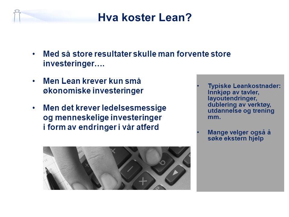 Hva koster Lean Med så store resultater skulle man forvente store investeringer…. Men Lean krever kun små økonomiske investeringer.