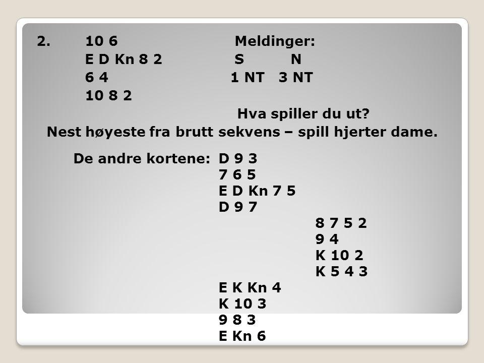 2. 10 6 Meldinger: E D Kn 8 2 S N 6 4 1 NT 3 NT 10 8 2 Hva spiller du ut