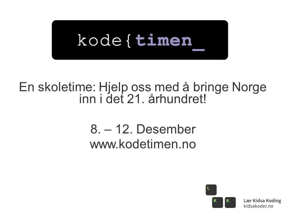 En skoletime: Hjelp oss med å bringe Norge inn i det 21. århundret. 8