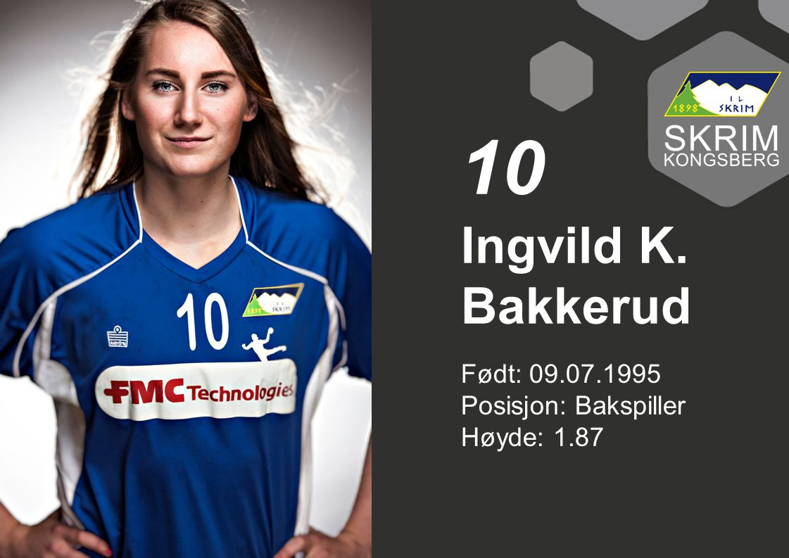 10 Ingvild K. Bakkerud Født: 09.07.1995 Posisjon: Bakspiller