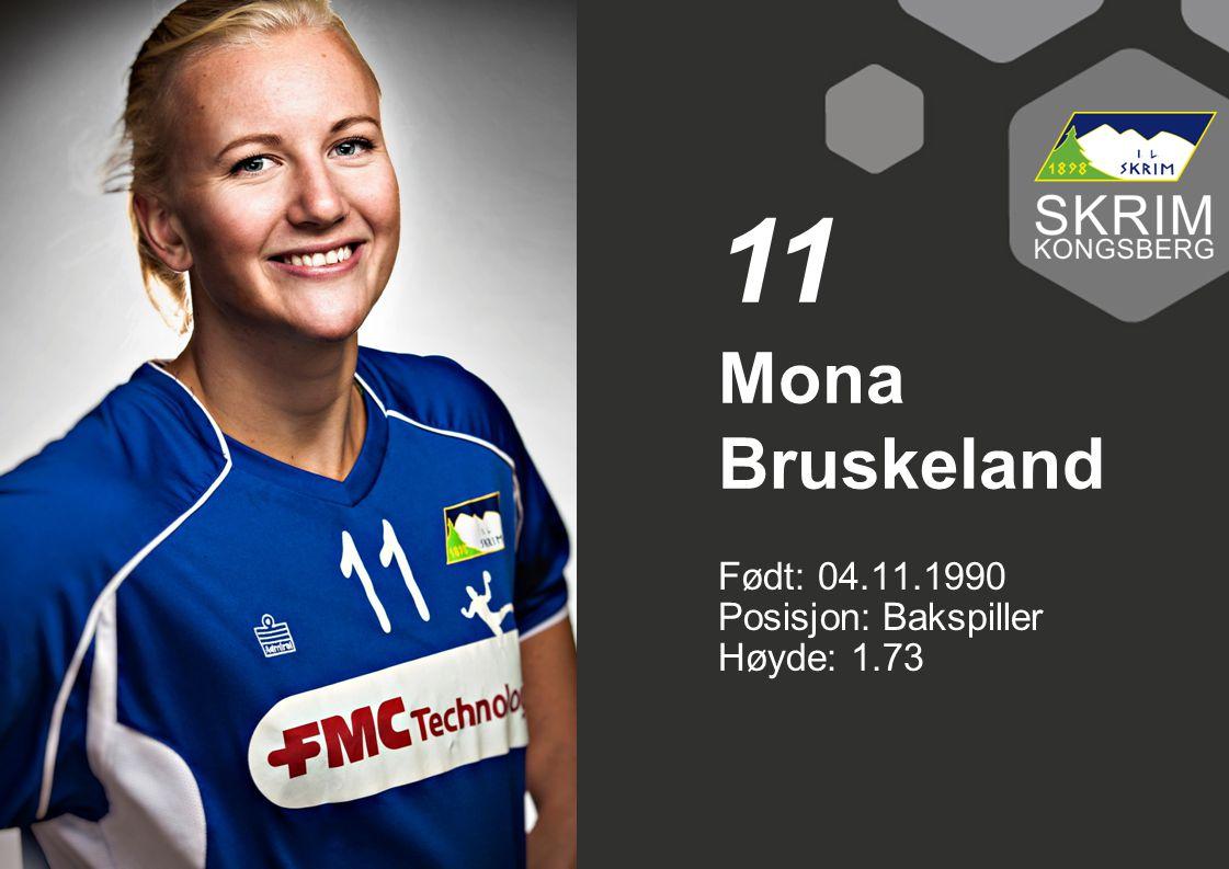 11 Mona Bruskeland Født: 04.11.1990 Posisjon: Bakspiller Høyde: 1.73
