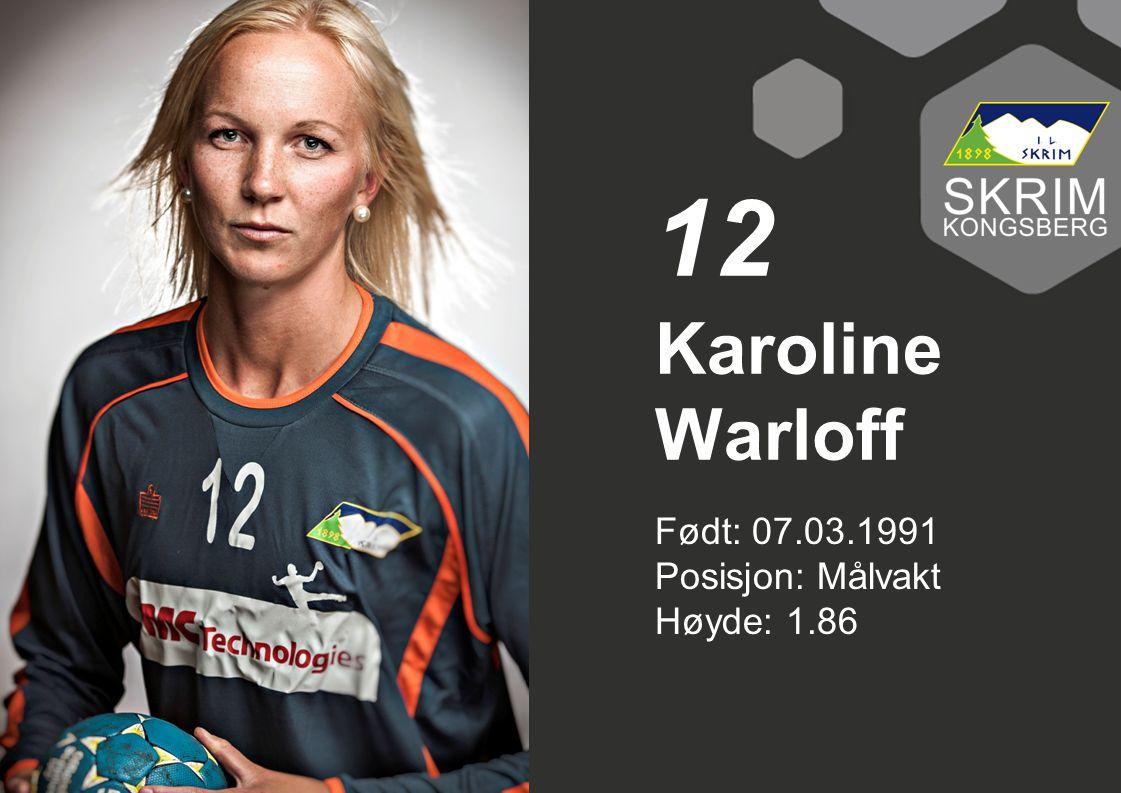 12 Karoline Warloff Født: 07.03.1991 Posisjon: Målvakt Høyde: 1.86
