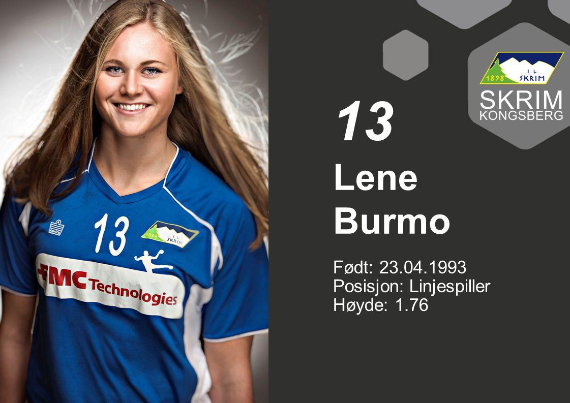 13 Lene Burmo Født: 23.04.1993 Posisjon: Linjespiller Høyde: 1.76