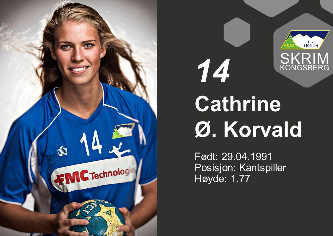 14 Cathrine Ø. Korvald Født: 29.04.1991 Posisjon: Kantspiller Høyde: 1.77