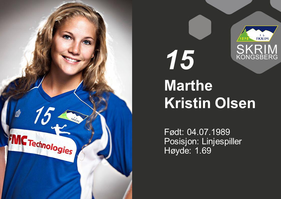 15 Marthe Kristin Olsen Født: 04.07.1989 Posisjon: Linjespiller Høyde: 1.69