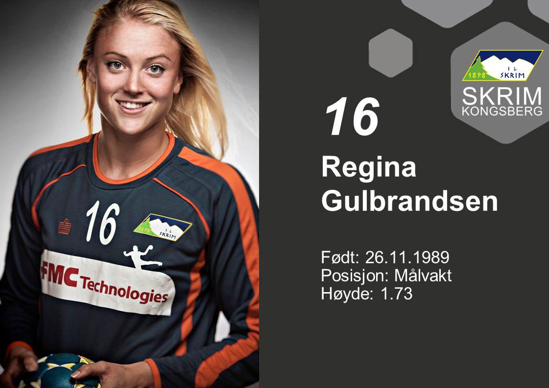 16 Regina Gulbrandsen Født: 26.11.1989 Posisjon: Målvakt Høyde: 1.73