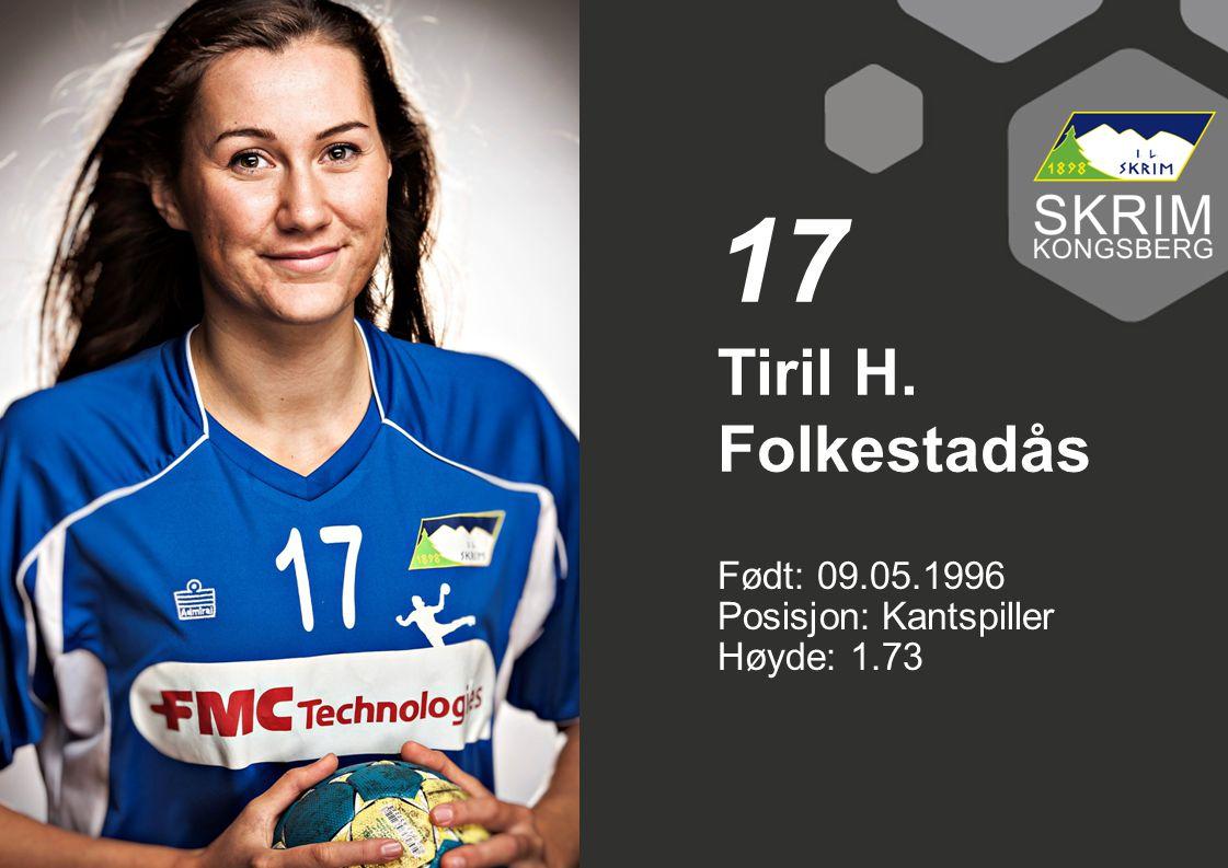 17 Tiril H. Folkestadås Født: 09.05.1996 Posisjon: Kantspiller