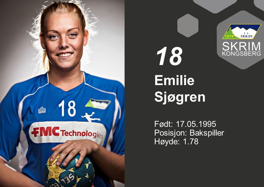 18 Emilie Sjøgren Født: 17.05.1995 Posisjon: Bakspiller Høyde: 1.78