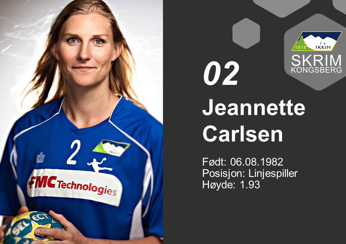 02 Jeannette Carlsen Født: 06.08.1982 Posisjon: Linjespiller Høyde: 1.93