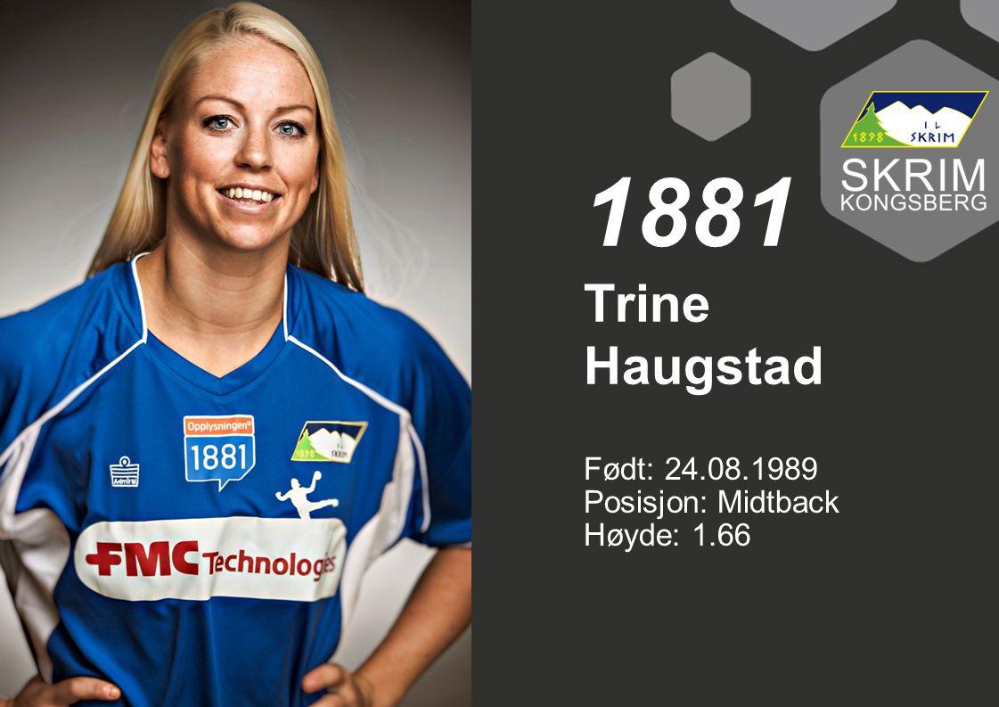 1881 Trine Haugstad Født: 24.08.1989 Posisjon: Midtback Høyde: 1.66