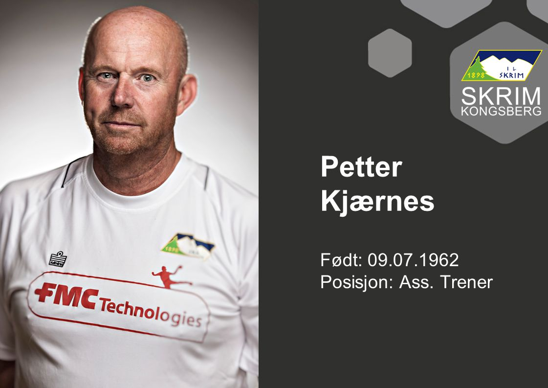 Petter Kjærnes Født: 09.07.1962 Posisjon: Ass. Trener