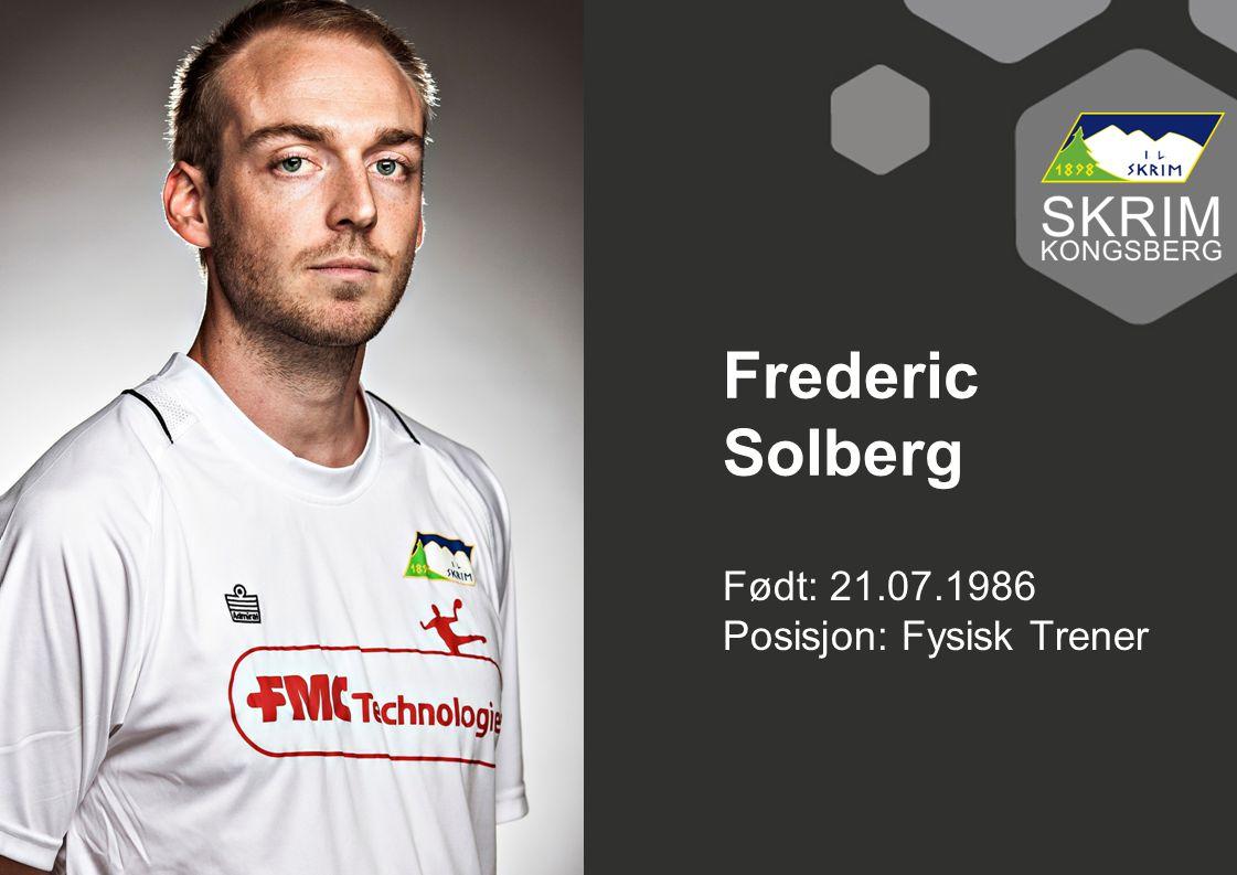 Frederic Solberg Født: 21.07.1986 Posisjon: Fysisk Trener