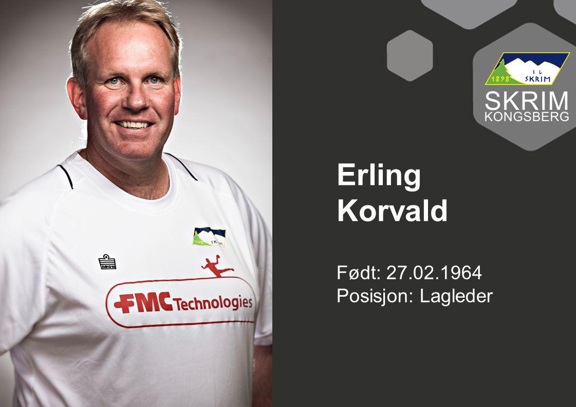 Erling Korvald Født: 27.02.1964 Posisjon: Lagleder