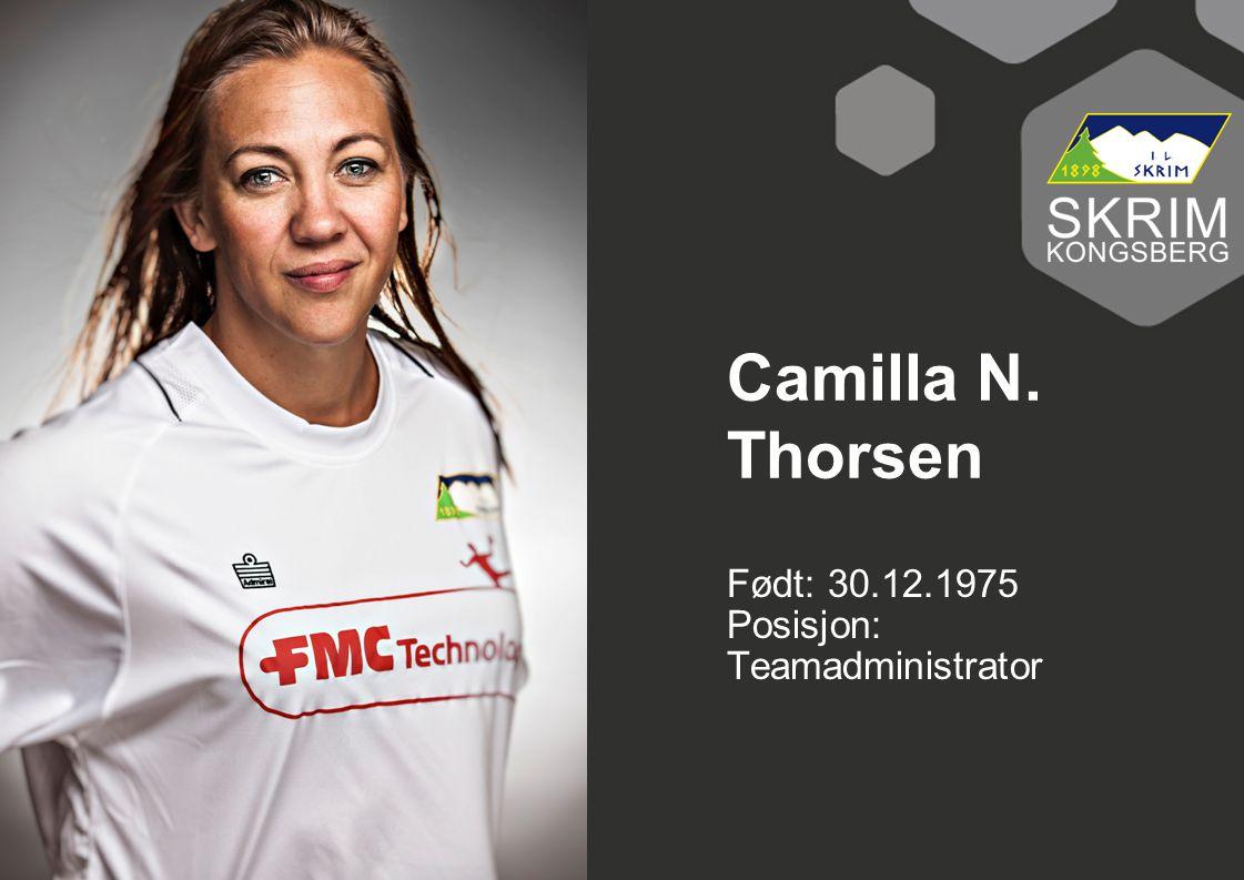Camilla N. Thorsen Født: 30.12.1975 Posisjon: Teamadministrator