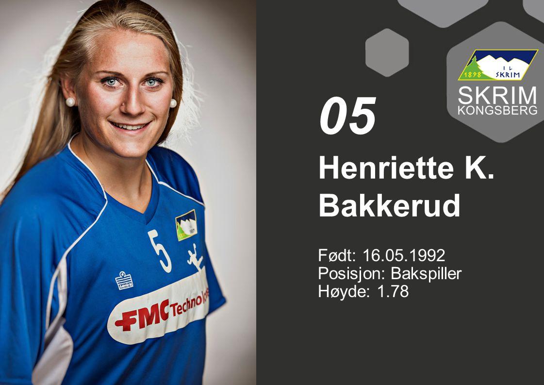 05 Henriette K. Bakkerud Født: 16.05.1992 Posisjon: Bakspiller Høyde: 1.78