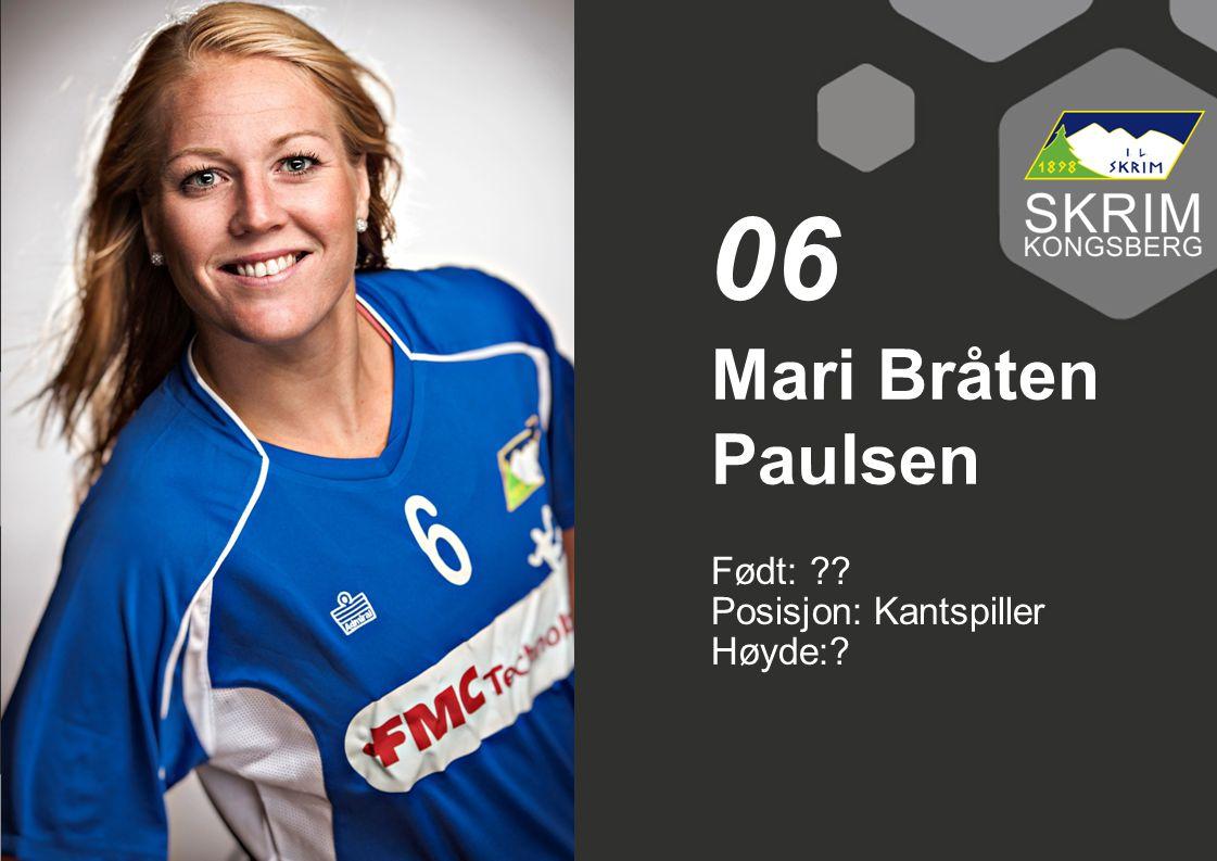 06 Mari Bråten Paulsen Født: Posisjon: Kantspiller Høyde: