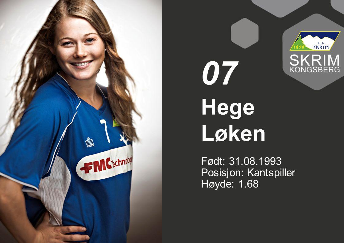 07 Hege Løken Født: 31.08.1993 Posisjon: Kantspiller Høyde: 1.68