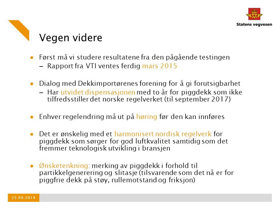 Vegen videre Først må vi studere resultatene fra den pågående testingen. Rapport fra VTI ventes ferdig mars 2015.
