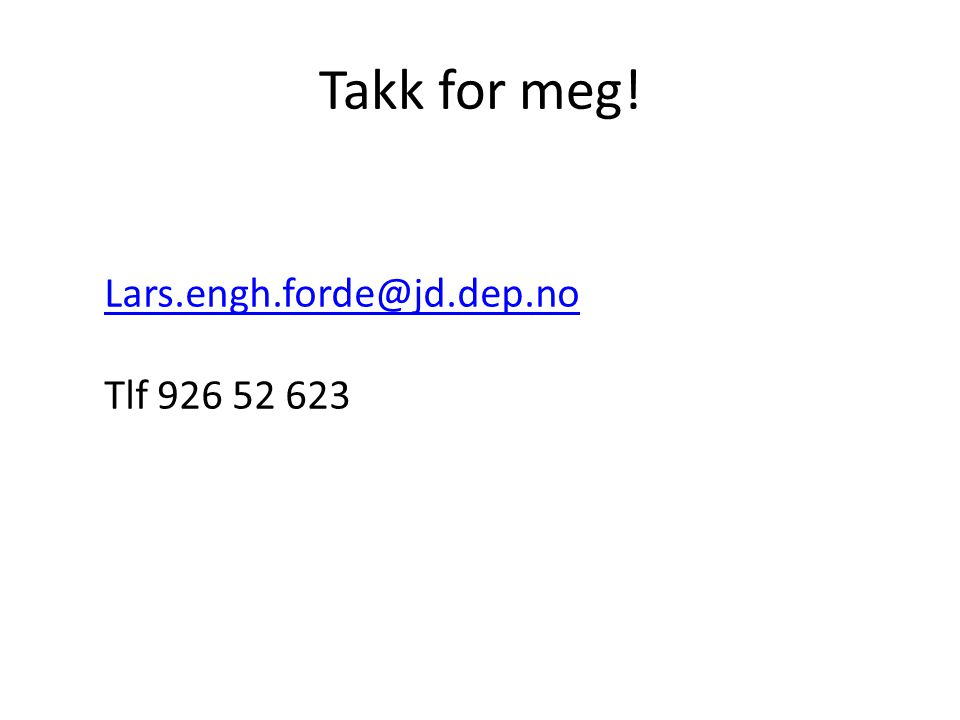 Takk for meg! Lars.engh.forde@jd.dep.no Tlf 926 52 623