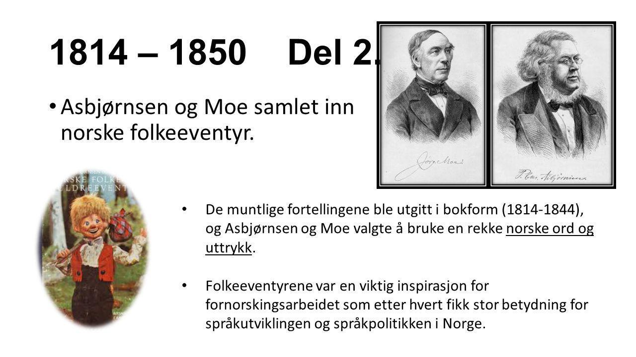 1814 – 1850 Del 2. Asbjørnsen og Moe samlet inn norske folkeeventyr.