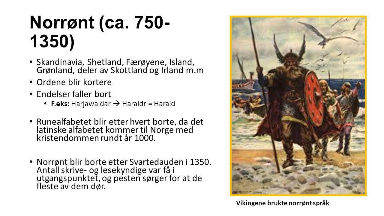 Norrønt (ca. 750-1350) Skandinavia, Shetland, Færøyene, Island, Grønland, deler av Skottland og Irland m.m.