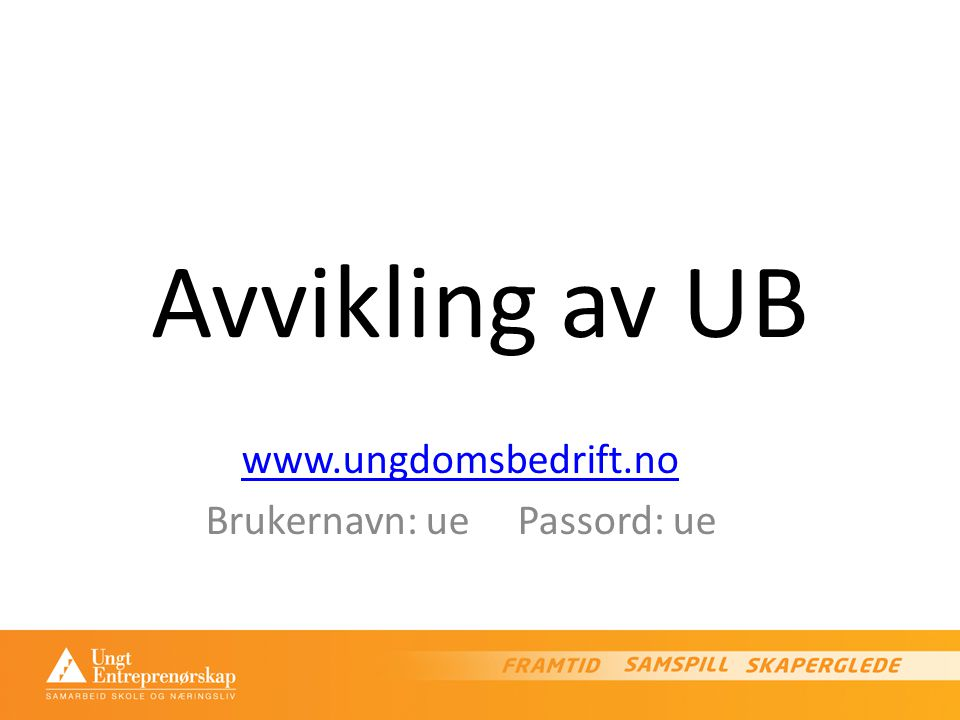 www.ungdomsbedrift.no Brukernavn: ue Passord: ue