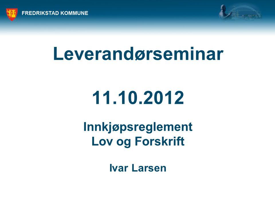 Leverandørseminar 11.10.2012 Innkjøpsreglement Lov og Forskrift Ivar Larsen