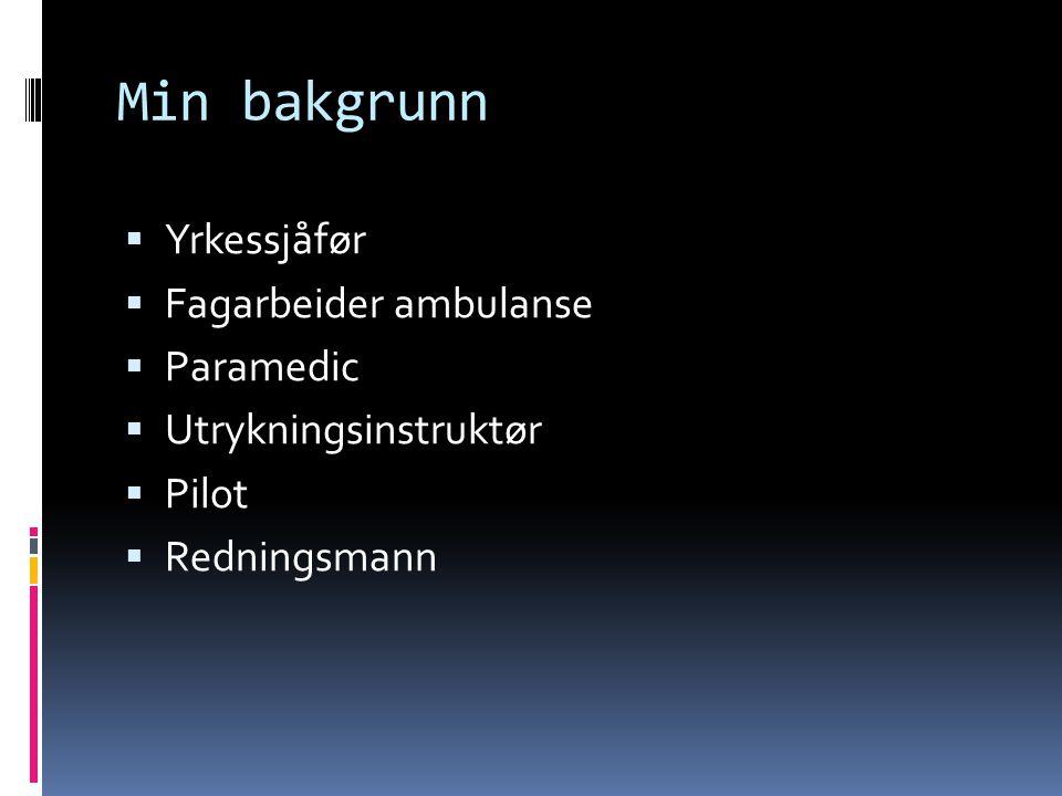 Min bakgrunn Yrkessjåfør Fagarbeider ambulanse Paramedic